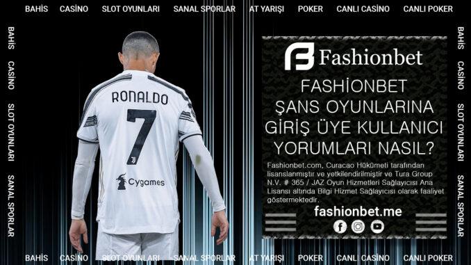 Fashionbet Şans Oyunlarına Giriş Üye Kullanıcı Yorumları Nasıl
